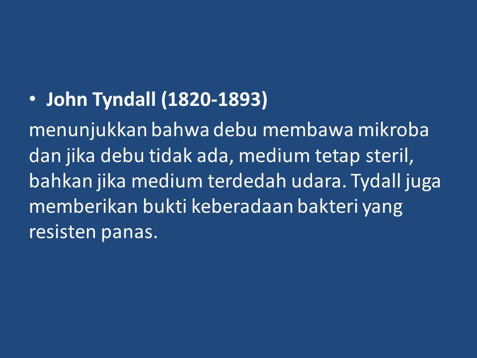 John Tyndall (1820-1893) menunjukkan bahwa debu membawa mikroba dan jika debu tidak ada, medium tetap steril, bahkan jika medium terdedah udara.