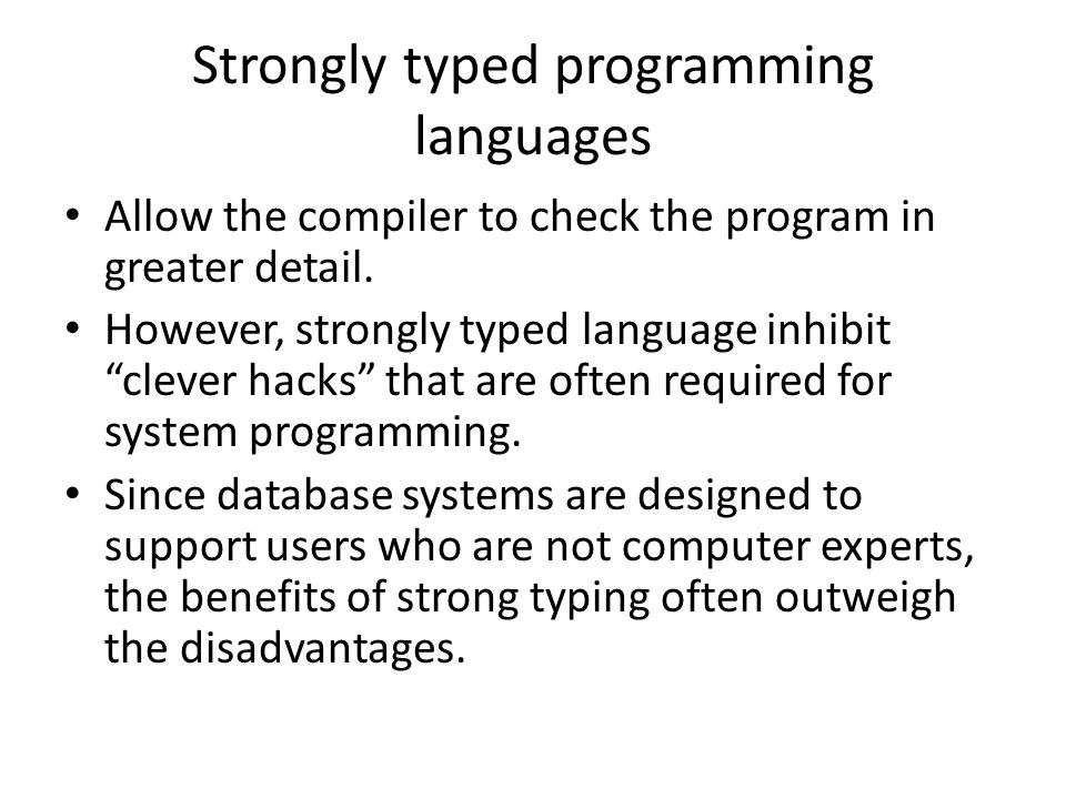 Strongly typed programming languages Allow the compiler to check the program in greater detail.