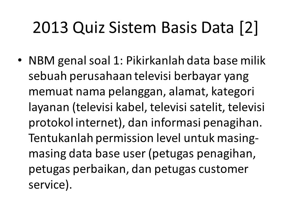 2013 Quiz Sistem Basis Data [3] NBM ganjil soal 2: What are the main differences between a file-processing system and a data base management system.