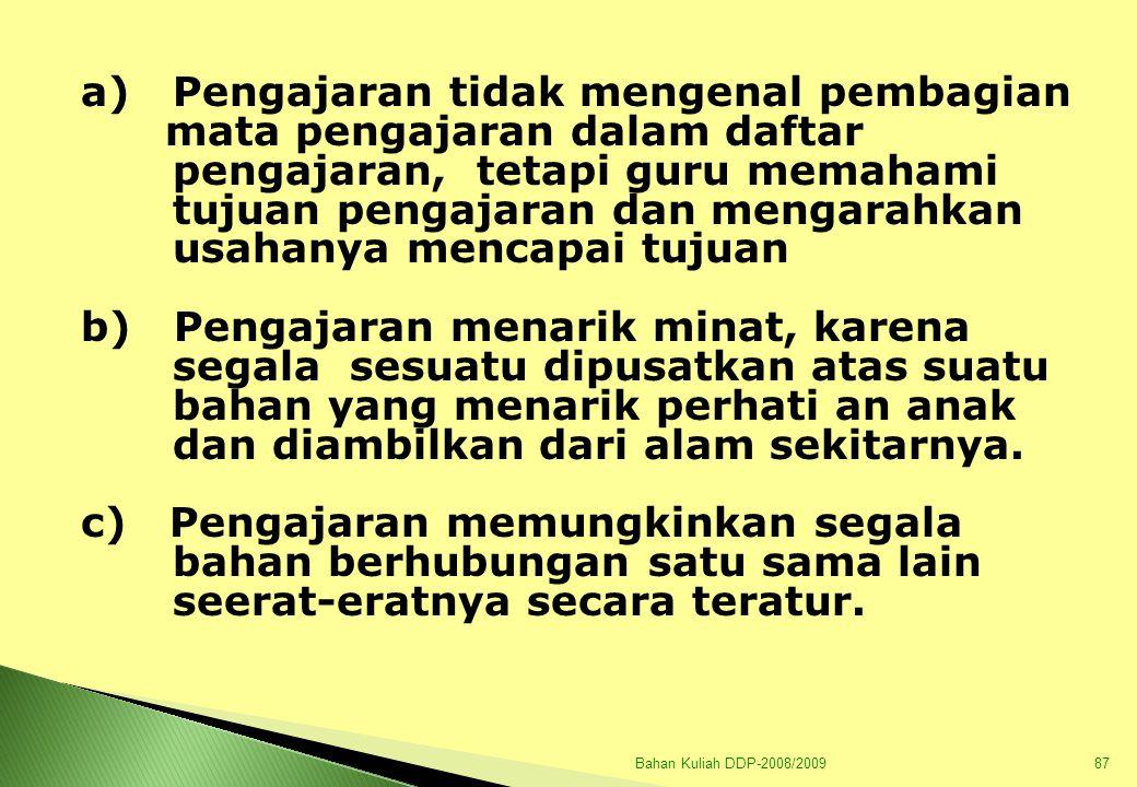 Bahan Kuliah DDP-2008/200988 d) Pengajaran alam sekitar memberi bahan apersepsi intelektual yang kokoh dan tidak verbalistik.
