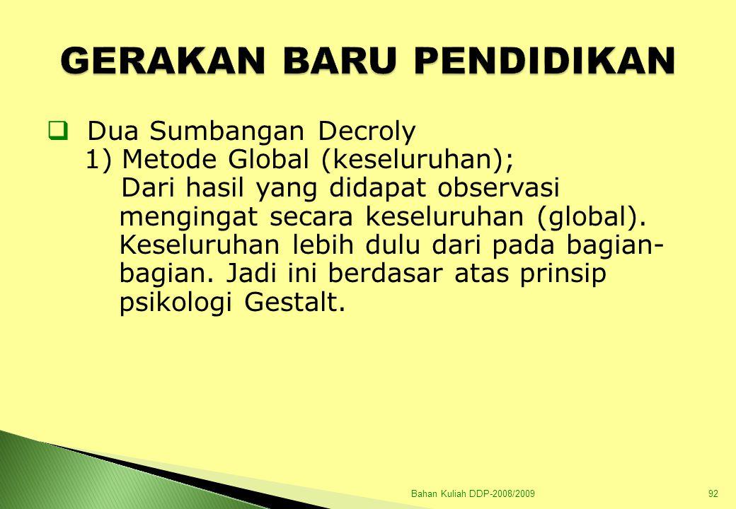 Bahan Kuliah DDP-2008/200993 Dalam mengajar membaca dan menulis, ternyata dengan mengajarkan kalimat lebih mudah daripada mengajarkan kata-kata lepas.
