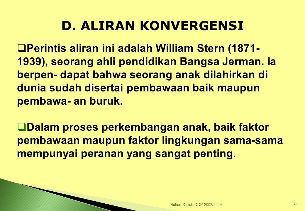 Bahan Kuliah DDP-2008/200981 Bakat yang dibawa sejak lahir tidak akan berkembang dengan baik tanpa adanya dukungan lingkungan yang sesuai untuk perkembangan bakat itu.