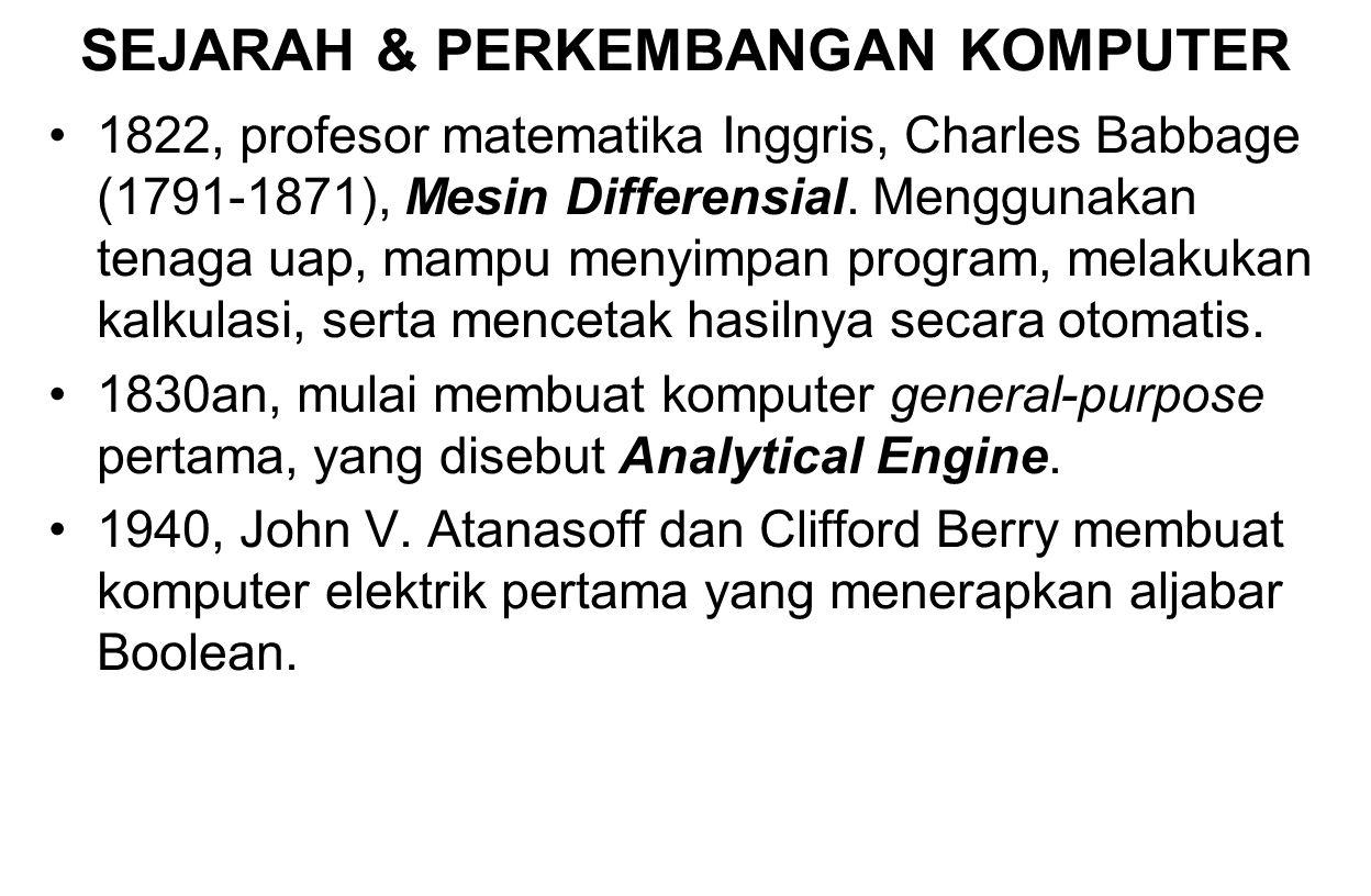 SEJARAH & PERKEMBANGAN KOMPUTER 1822, profesor matematika Inggris, Charles Babbage (1791-1871), Mesin Differensial. Menggunakan tenaga uap, mampu meny