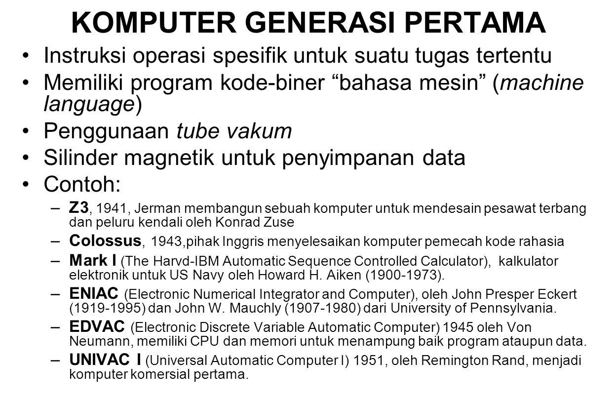 """KOMPUTER GENERASI PERTAMA Instruksi operasi spesifik untuk suatu tugas tertentu Memiliki program kode-biner """"bahasa mesin"""" (machine language) Pengguna"""