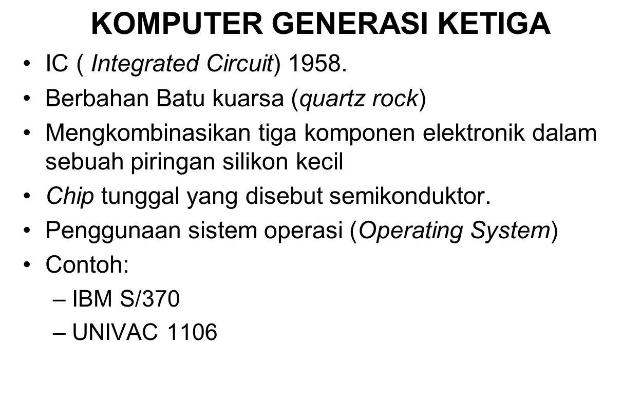 KOMPUTER GENERASI KEEMPAT Mengecilkan ukuran sirkuit dan komponen elektrik LSI (Large Scale Integration), ratusan komponen dalam sebuah chip.