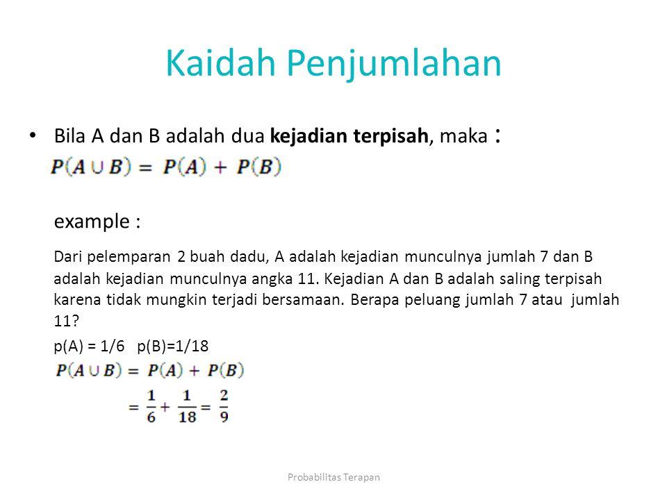 Kaidah Penjumlahan Bila A dan B adalah dua kejadian terpisah, maka : example : Dari pelemparan 2 buah dadu, A adalah kejadian munculnya jumlah 7 dan B