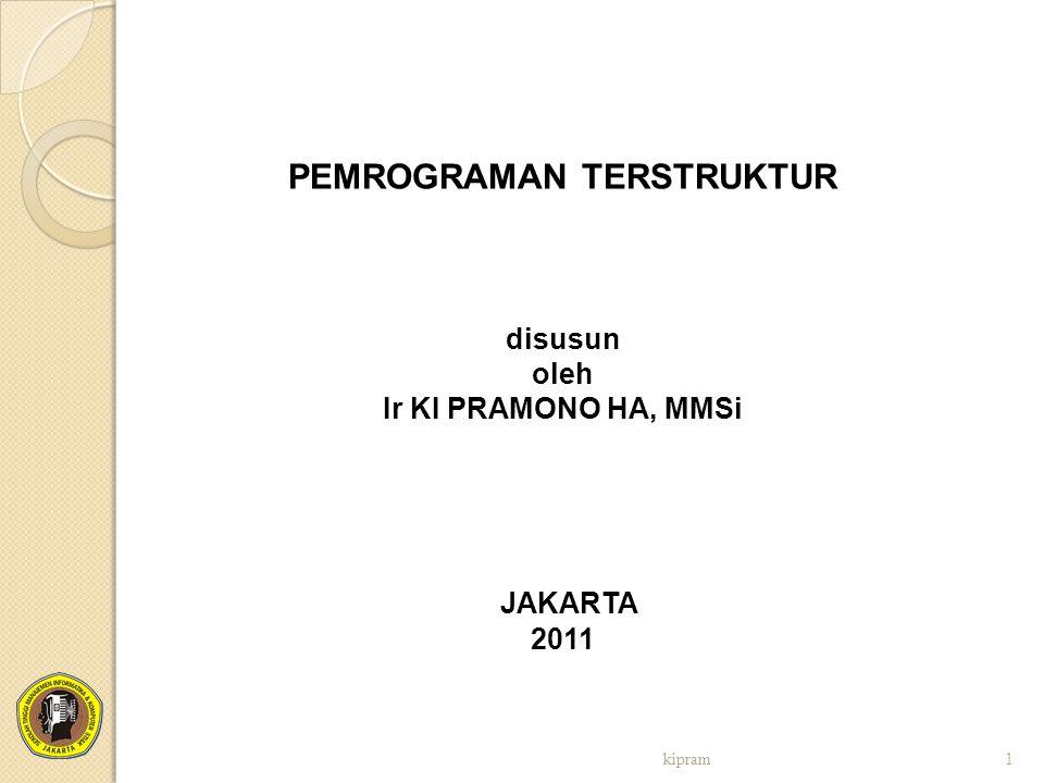 kipram1 PEMROGRAMAN TERSTRUKTUR disusun oleh Ir KI PRAMONO HA, MMSi JAKARTA 2011