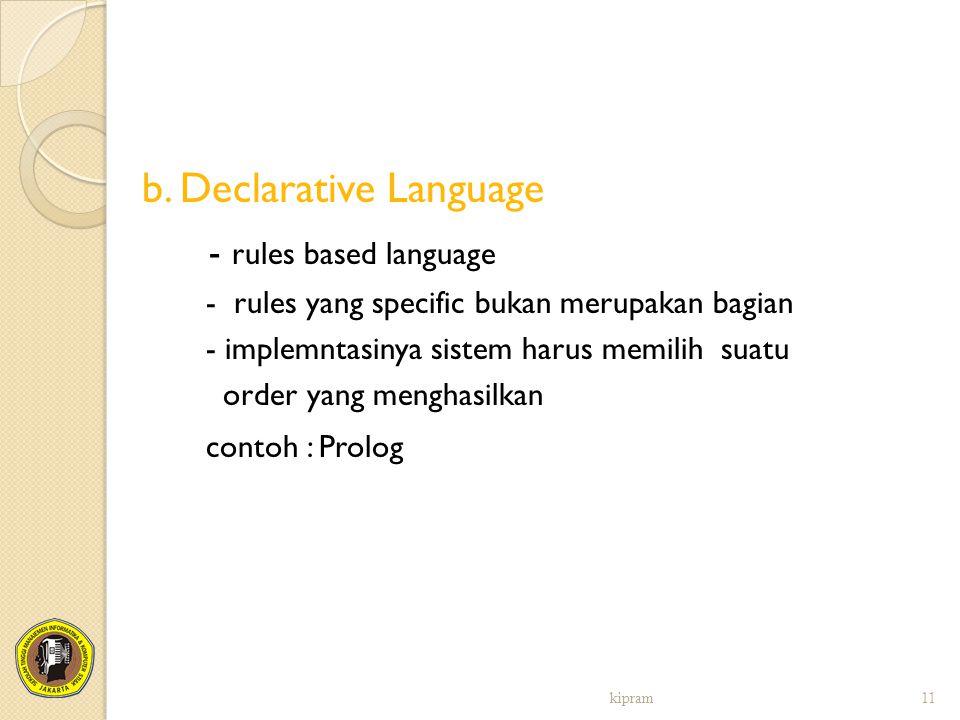 b. Declarative Language - rules based language - rules yang specific bukan merupakan bagian - implemntasinya sistem harus memilih suatu order yang men