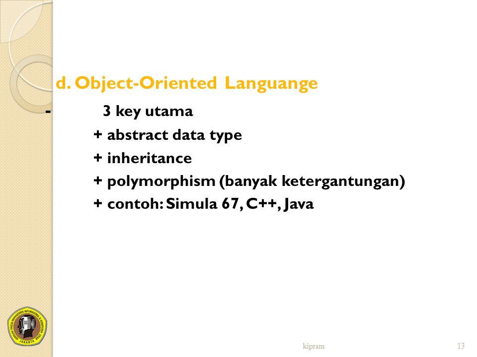 d. Object-Oriented Languange - 3 key utama + abstract data type + inheritance + polymorphism (banyak ketergantungan) + contoh: Simula 67, C++, Java ki