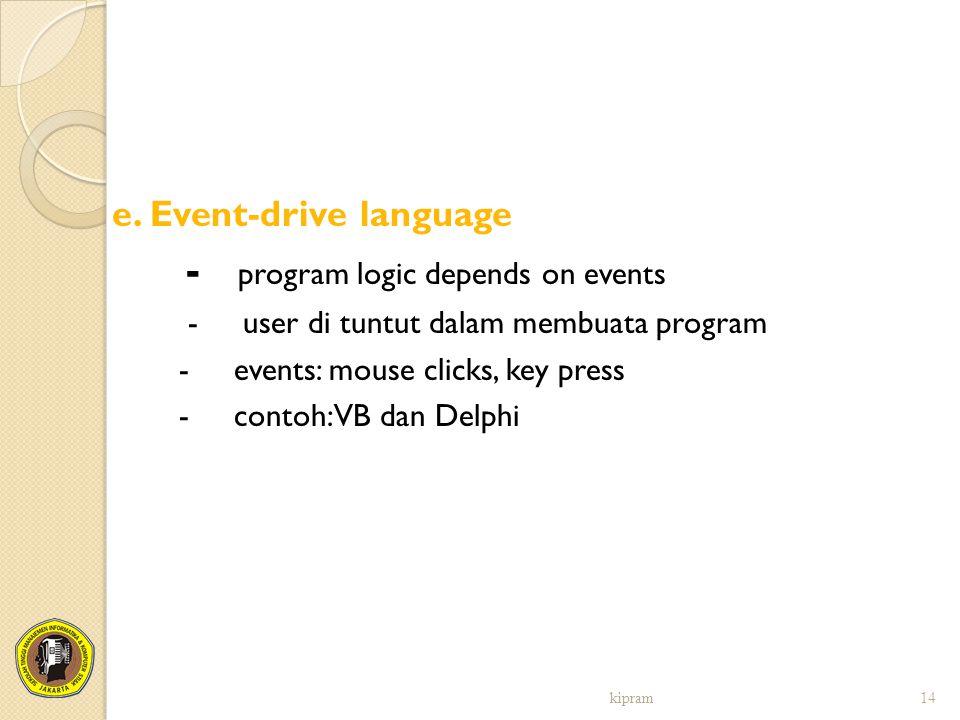 e. Event-drive language - program logic depends on events - user di tuntut dalam membuata program - events: mouse clicks, key press - contoh: VB dan D