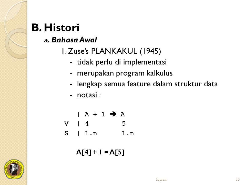 B. Histori a. Bahasa Awal 1. Zuse's PLANKAKUL (1945) - tidak perlu di implementasi - merupakan program kalkulus - lengkap semua feature dalam struktur