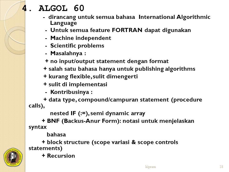 4. ALGOL 60 - dirancang untuk semua bahasa International Algorithmic Language - Untuk semua feature FORTRAN dapat digunakan - Machine independent - Sc