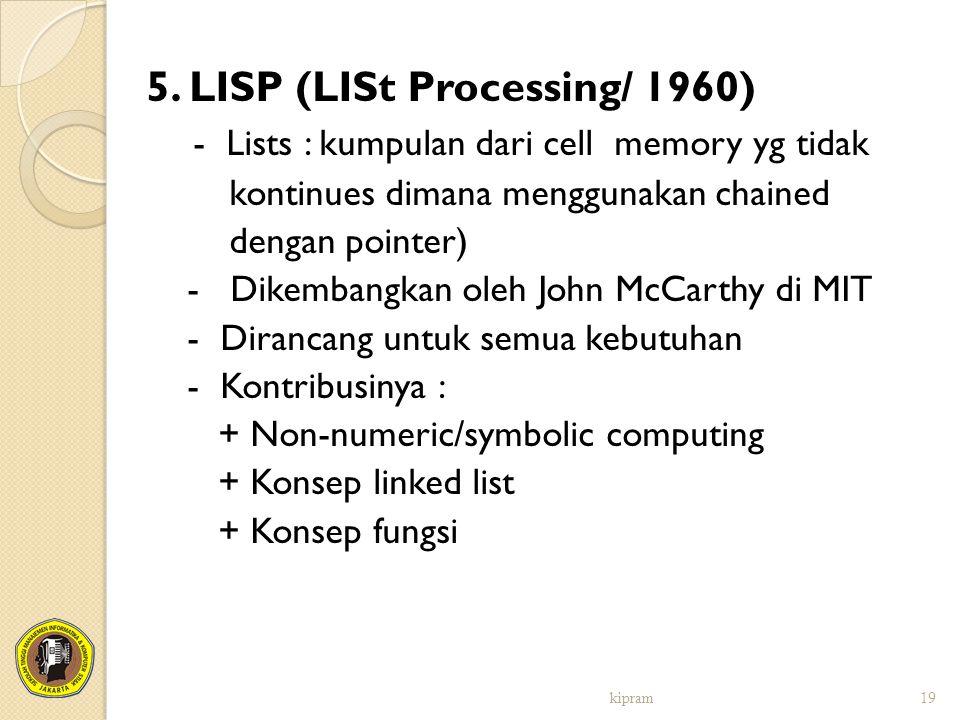 5. LISP (LISt Processing/ 1960) - Lists : kumpulan dari cell memory yg tidak kontinues dimana menggunakan chained dengan pointer) - Dikembangkan oleh