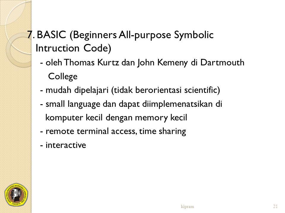 7. BASIC (Beginners All-purpose Symbolic Intruction Code) - oleh Thomas Kurtz dan John Kemeny di Dartmouth College - mudah dipelajari (tidak berorient