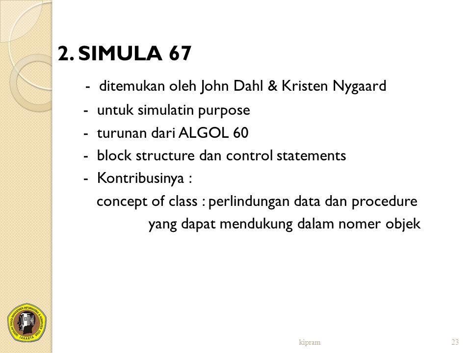 2. SIMULA 67 - ditemukan oleh John Dahl & Kristen Nygaard - untuk simulatin purpose - turunan dari ALGOL 60 - block structure dan control statements -