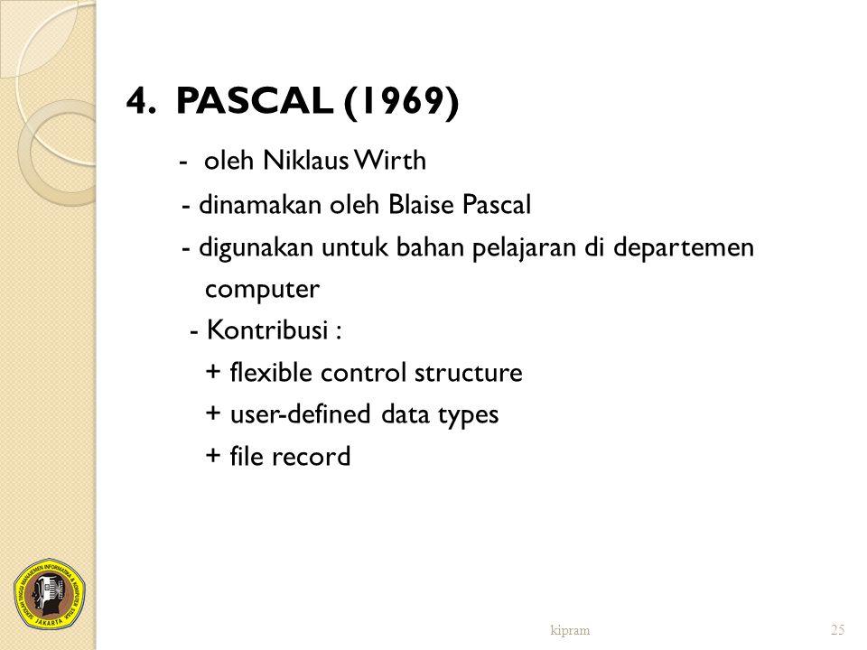 4. PASCAL (1969) - oleh Niklaus Wirth - dinamakan oleh Blaise Pascal - digunakan untuk bahan pelajaran di departemen computer - Kontribusi : + flexibl