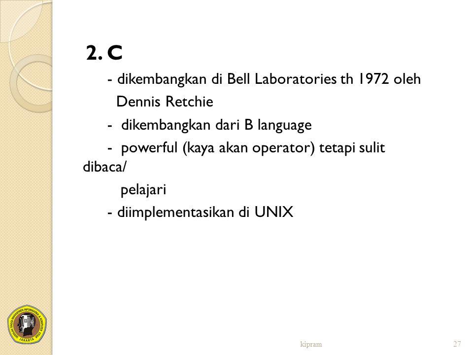 2. C - dikembangkan di Bell Laboratories th 1972 oleh Dennis Retchie - dikembangkan dari B language - powerful (kaya akan operator) tetapi sulit dibac