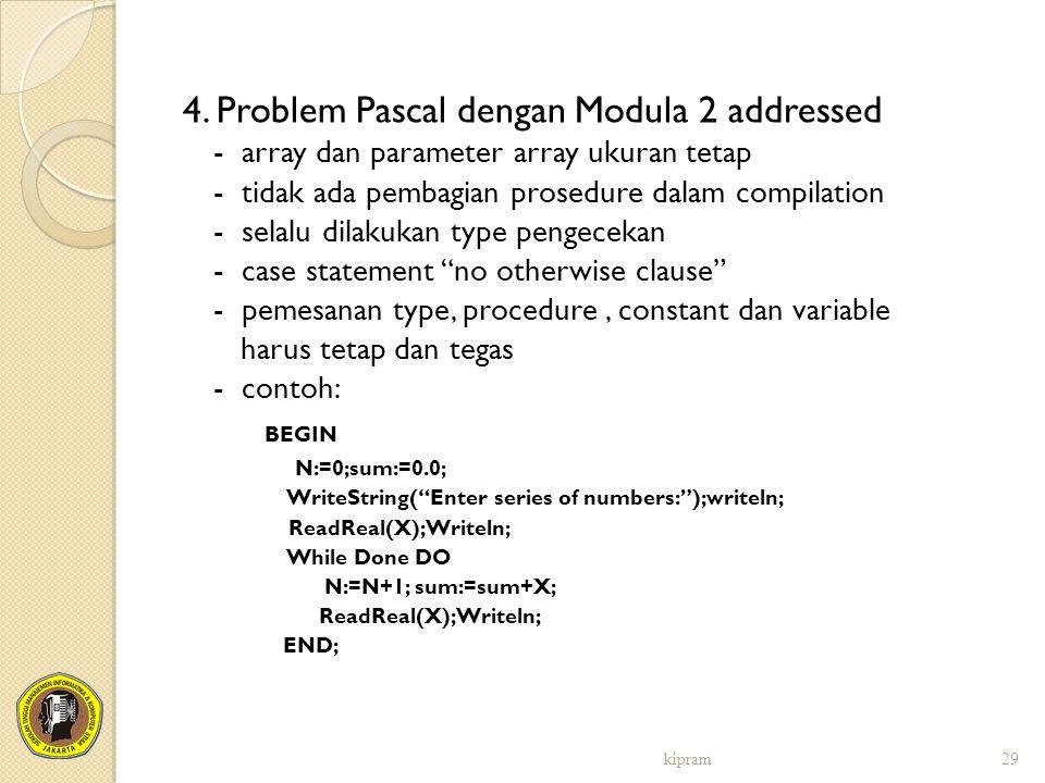 4. Problem Pascal dengan Modula 2 addressed - array dan parameter array ukuran tetap - tidak ada pembagian prosedure dalam compilation - selalu dilaku