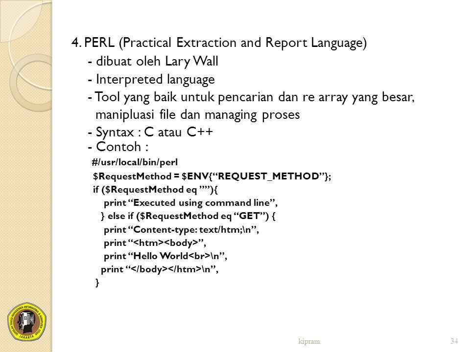 4. PERL (Practical Extraction and Report Language) - dibuat oleh Lary Wall - Interpreted language - Tool yang baik untuk pencarian dan re array yang b