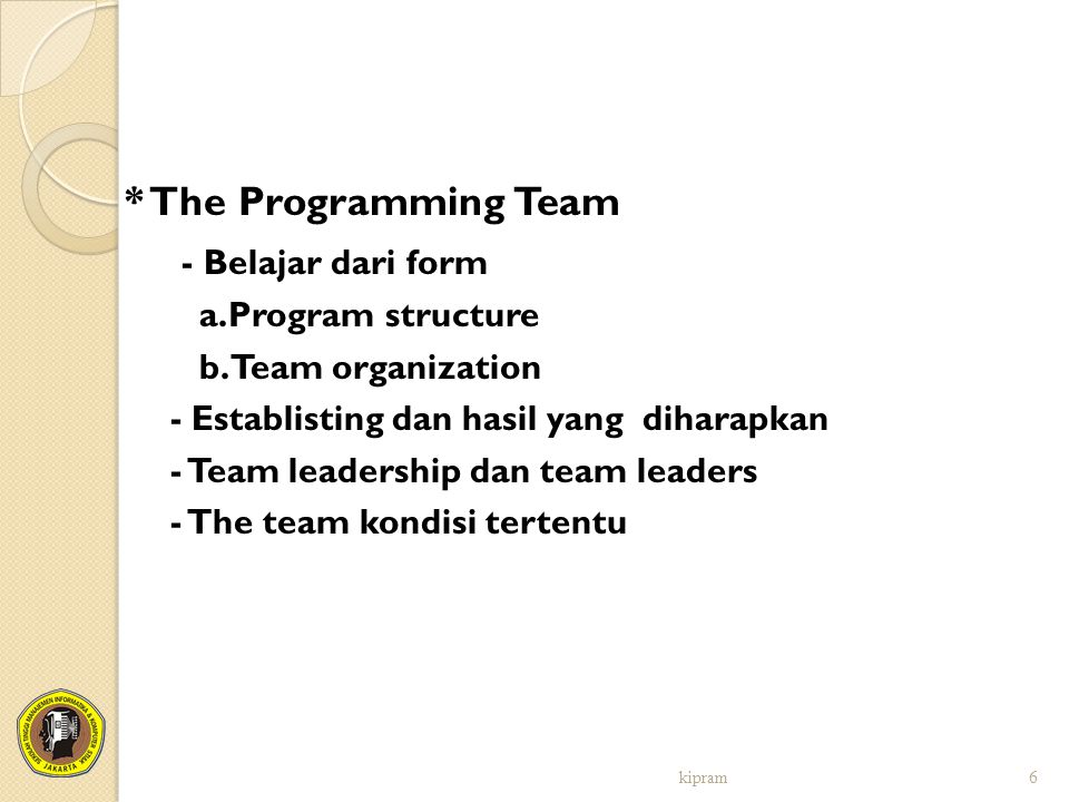* The Programming Team - Belajar dari form a.Program structure b.Team organization - Establisting dan hasil yang diharapkan - Team leadership dan team
