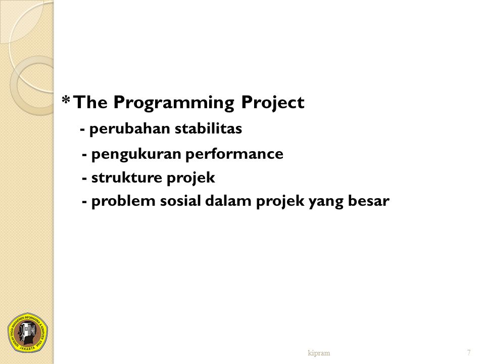 * The Programming Project - perubahan stabilitas - pengukuran performance - strukture projek - problem sosial dalam projek yang besar kipram7