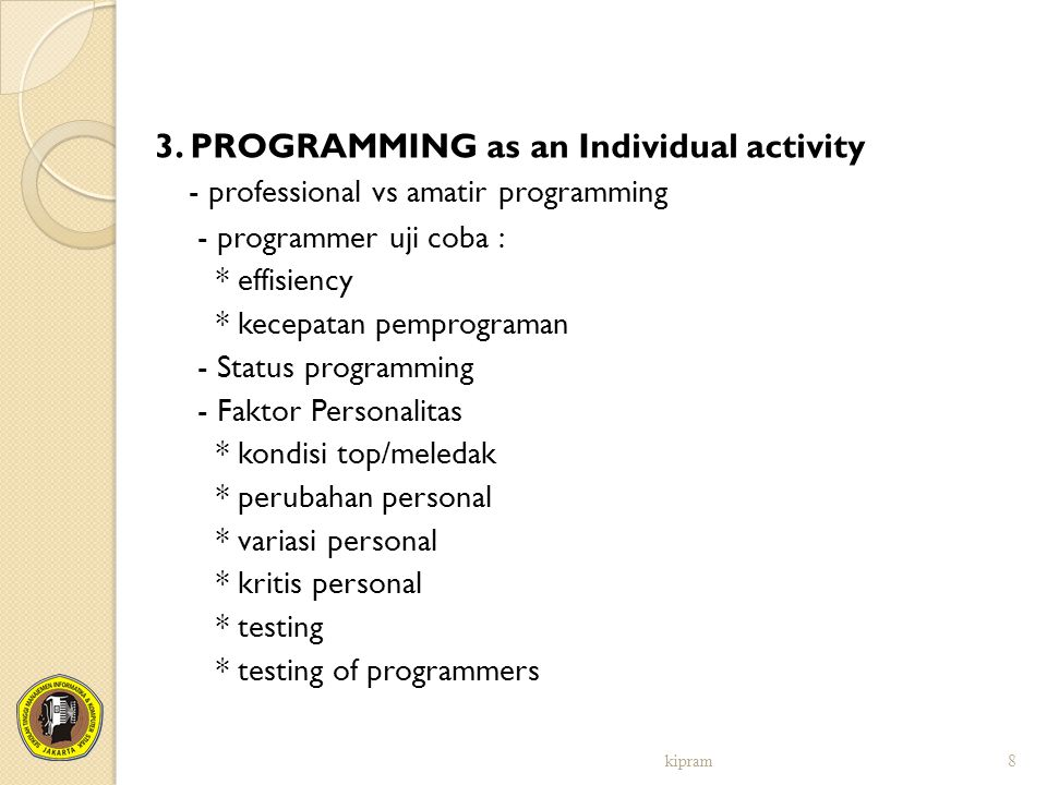 3. PROGRAMMING as an Individual activity - professional vs amatir programming - programmer uji coba : * effisiency * kecepatan pemprograman - Status p