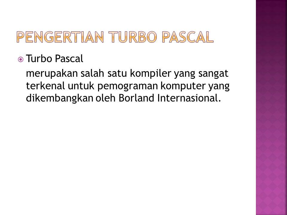  Turbo Pascal merupakan salah satu kompiler yang sangat terkenal untuk pemograman komputer yang dikembangkan oleh Borland Internasional.