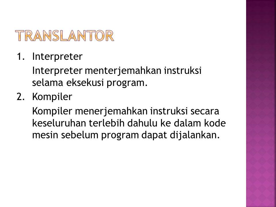 1.Interpreter Interpreter menterjemahkan instruksi selama eksekusi program. 2.Kompiler Kompiler menerjemahkan instruksi secara keseluruhan terlebih da