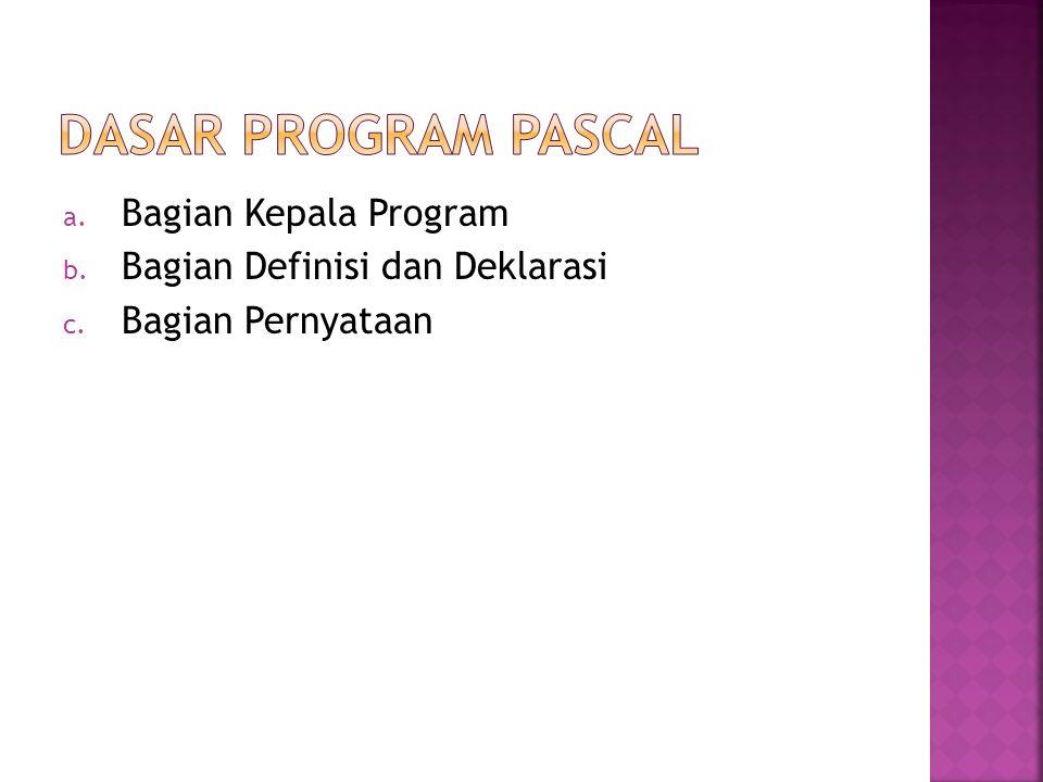 a. Bagian Kepala Program b. Bagian Definisi dan Deklarasi c. Bagian Pernyataan