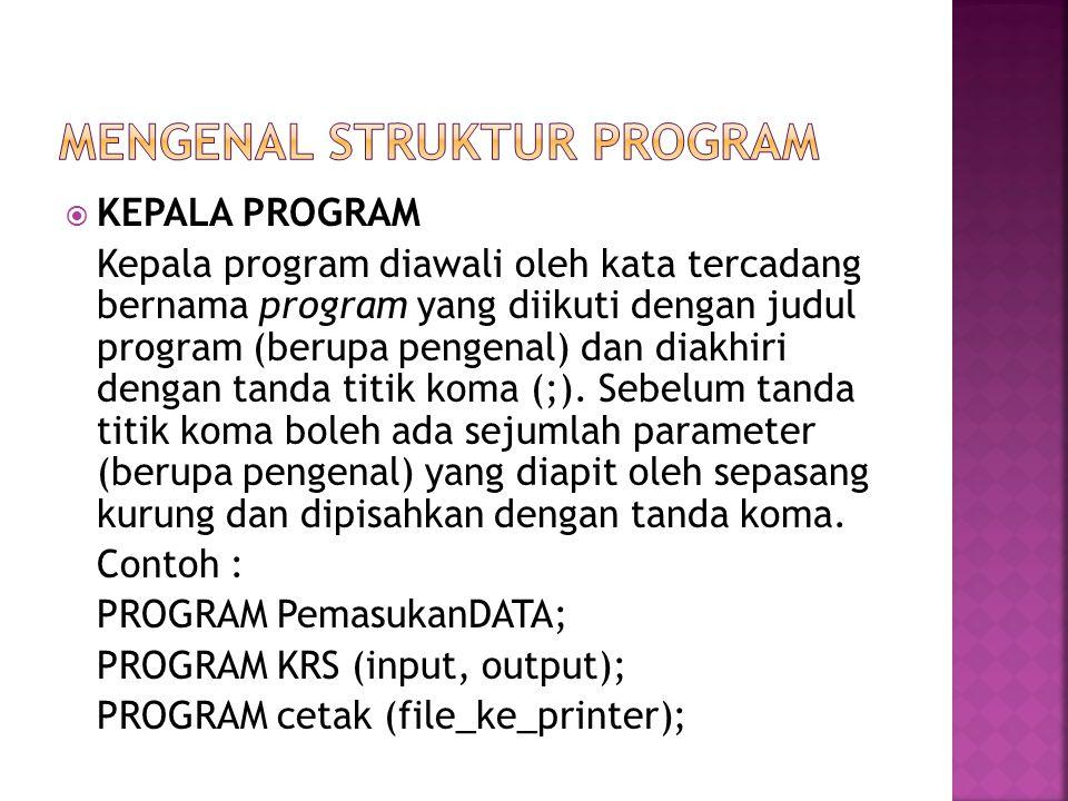  KEPALA PROGRAM Kepala program diawali oleh kata tercadang bernama program yang diikuti dengan judul program (berupa pengenal) dan diakhiri dengan ta