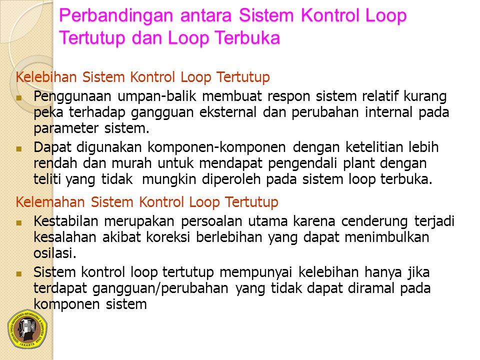 Perbandingan antara Sistem Kontrol Loop Tertutup dan Loop Terbuka Kelebihan Sistem Kontrol Loop Tertutup Penggunaan umpan-balik membuat respon sistem