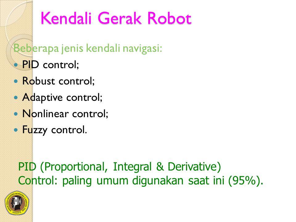 Kendali Gerak Robot Beberapa jenis kendali navigasi: PID control; Robust control; Adaptive control; Nonlinear control; Fuzzy control. PID (Proportiona