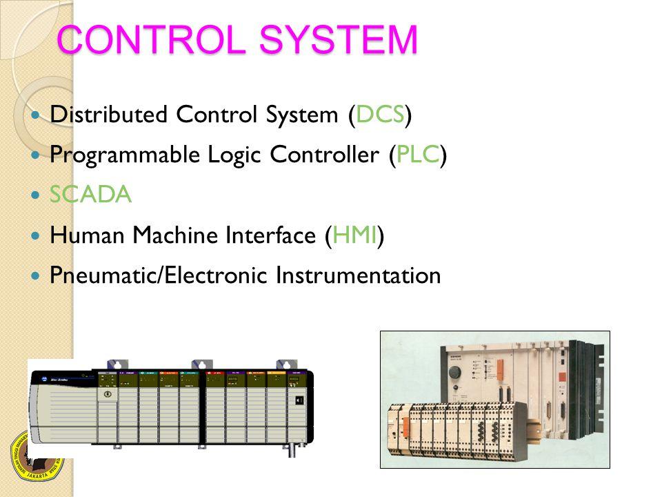 CONTROL SYSTEM Distributed Control System (DCS) Programmable Logic Controller (PLC) SCADA Human Machine Interface (HMI) Pneumatic/Electronic Instrumentation