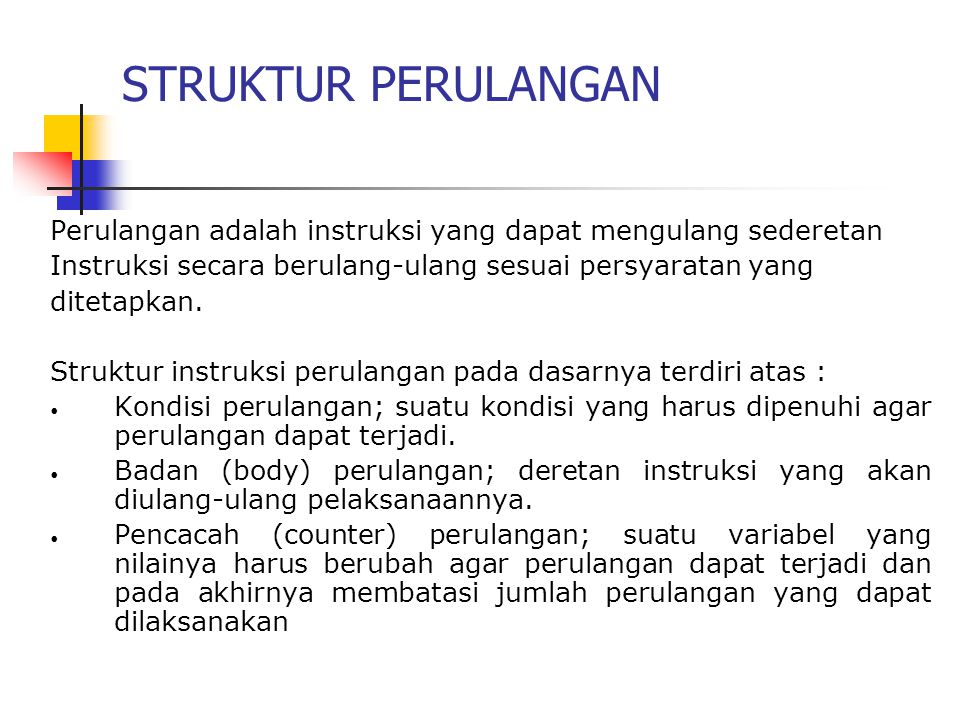 Jenis Perulangan : 1. For – Next 2. While – Do 3. Repeat - Until