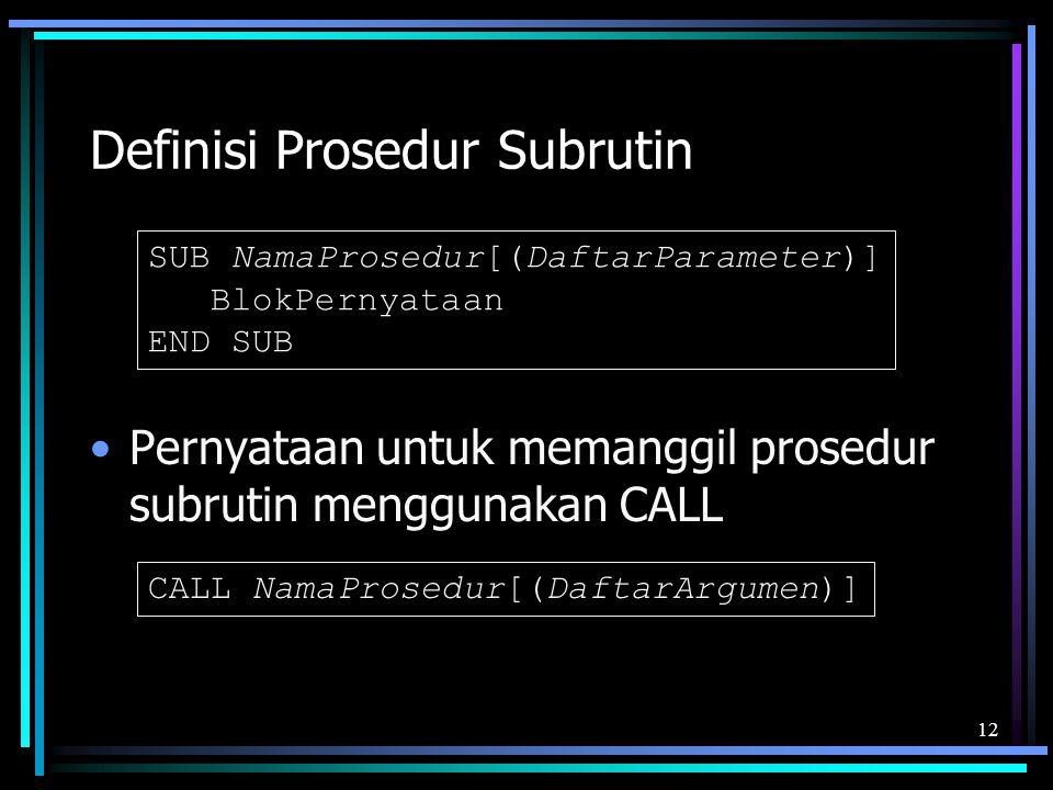 Definisi Prosedur Subrutin Pernyataan untuk memanggil prosedur subrutin menggunakan CALL 12 SUB NamaProsedur[(DaftarParameter)] BlokPernyataan END SUB