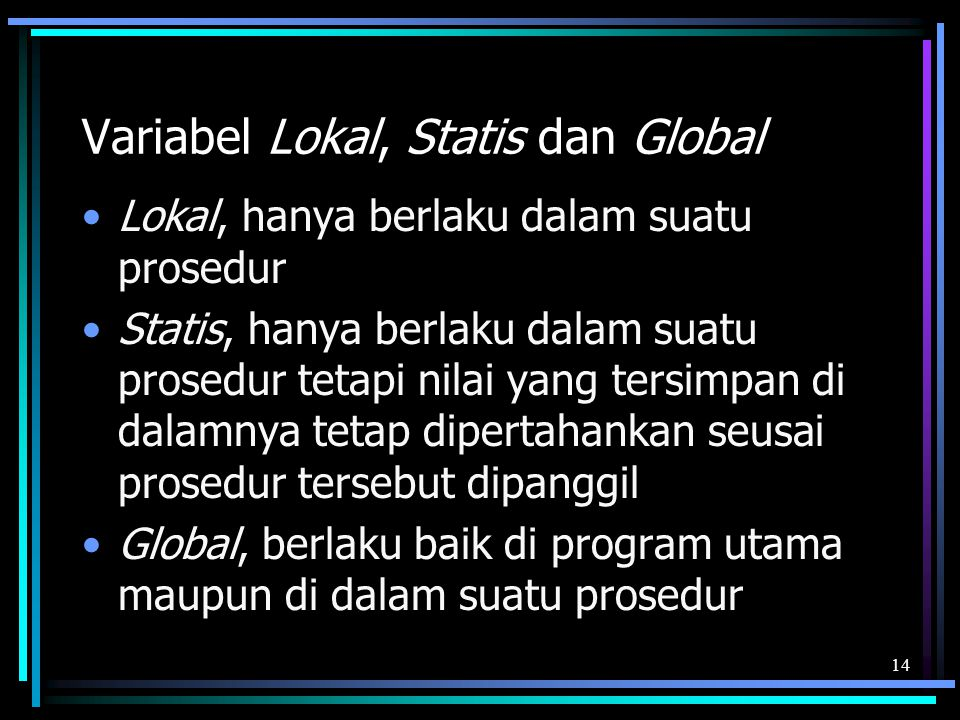 Variabel Lokal, Statis dan Global Lokal, hanya berlaku dalam suatu prosedur Statis, hanya berlaku dalam suatu prosedur tetapi nilai yang tersimpan di