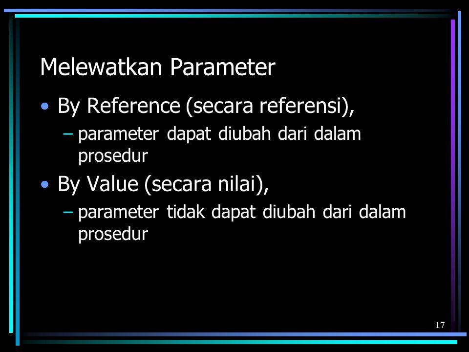 Melewatkan Parameter By Reference (secara referensi), –parameter dapat diubah dari dalam prosedur By Value (secara nilai), –parameter tidak dapat diub