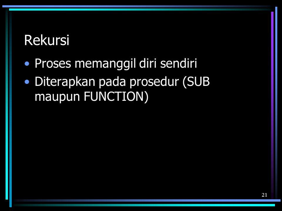 Rekursi Proses memanggil diri sendiri Diterapkan pada prosedur (SUB maupun FUNCTION) 21