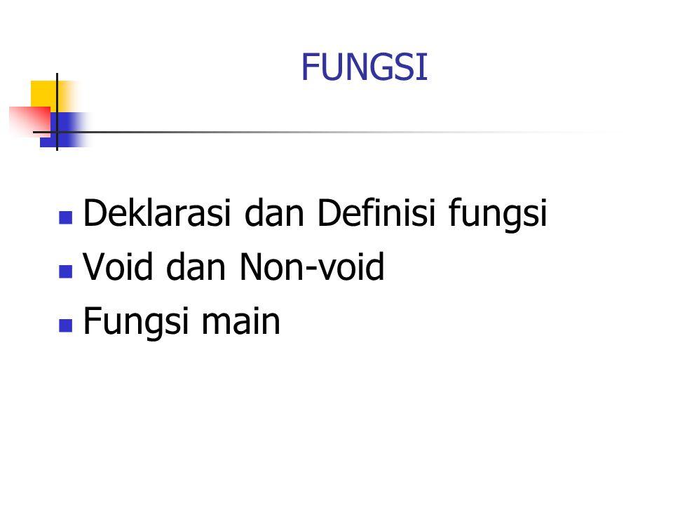 FUNGSI Deklarasi dan Definisi fungsi Void dan Non-void Fungsi main