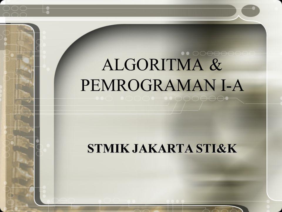 ALGORITMA & PEMROGRAMAN I-A STMIK JAKARTA STI&K