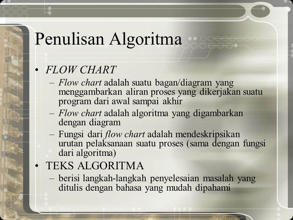 Penulisan Algoritma FLOW CHART –Flow chart adalah suatu bagan/diagram yang menggambarkan aliran proses yang dikerjakan suatu program dari awal sampai