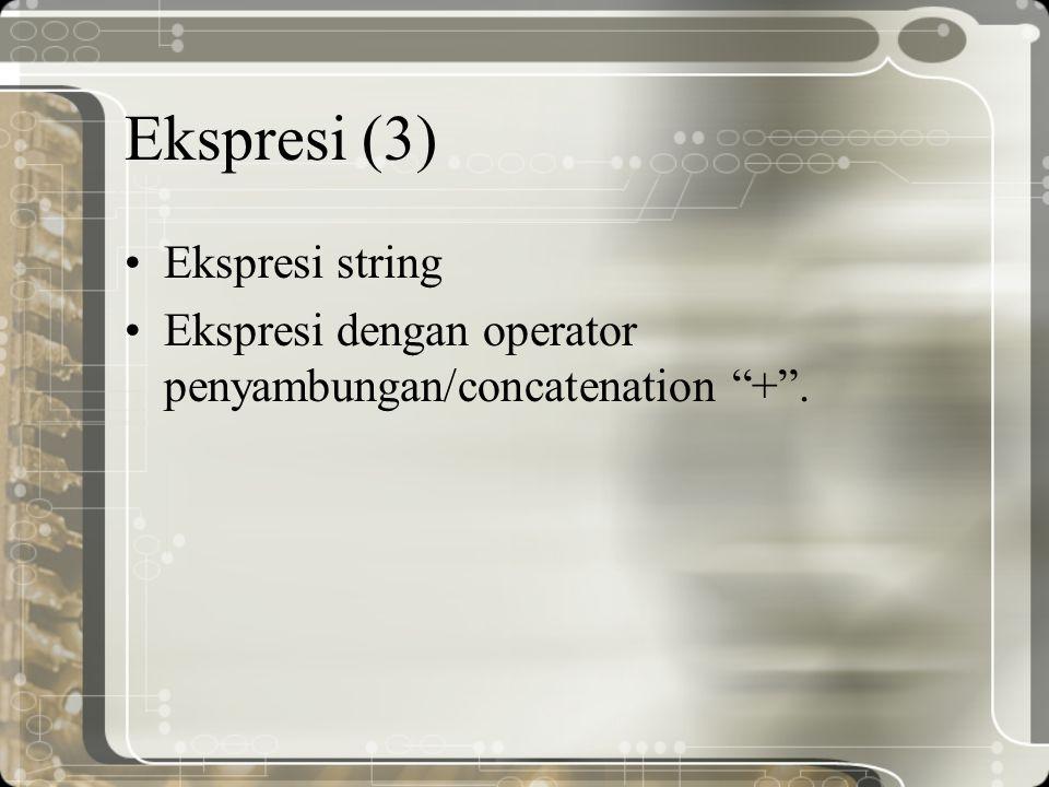 """Ekspresi (3) Ekspresi string Ekspresi dengan operator penyambungan/concatenation """"+""""."""
