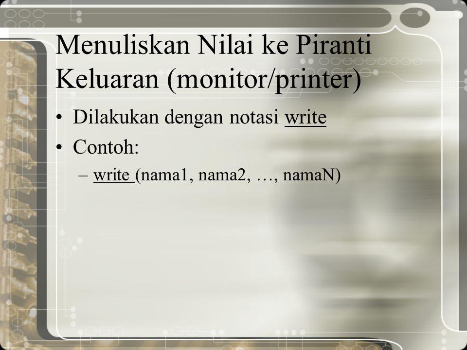 Menuliskan Nilai ke Piranti Keluaran (monitor/printer) Dilakukan dengan notasi write Contoh: –write (nama1, nama2, …, namaN)
