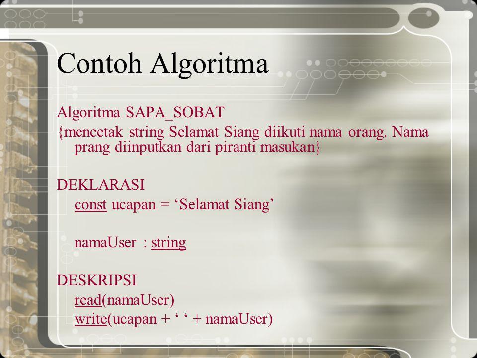 Contoh Algoritma Algoritma SAPA_SOBAT {mencetak string Selamat Siang diikuti nama orang. Nama prang diinputkan dari piranti masukan} DEKLARASI const u