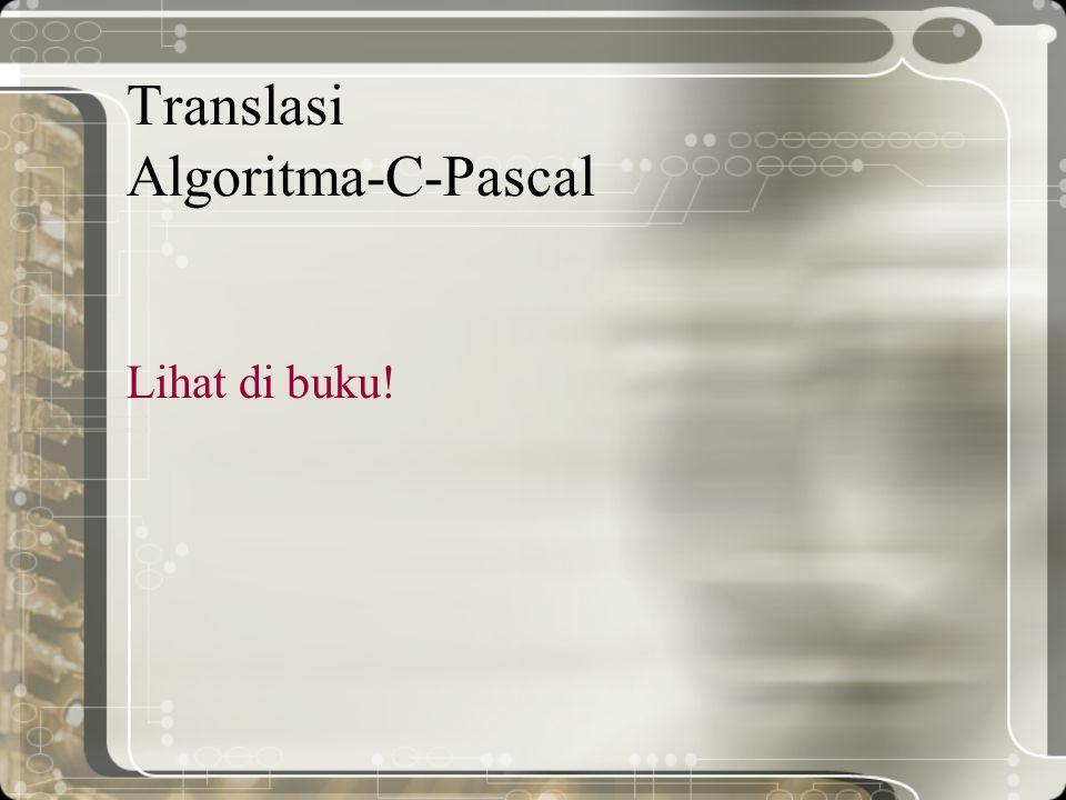 Translasi Algoritma-C-Pascal Lihat di buku!