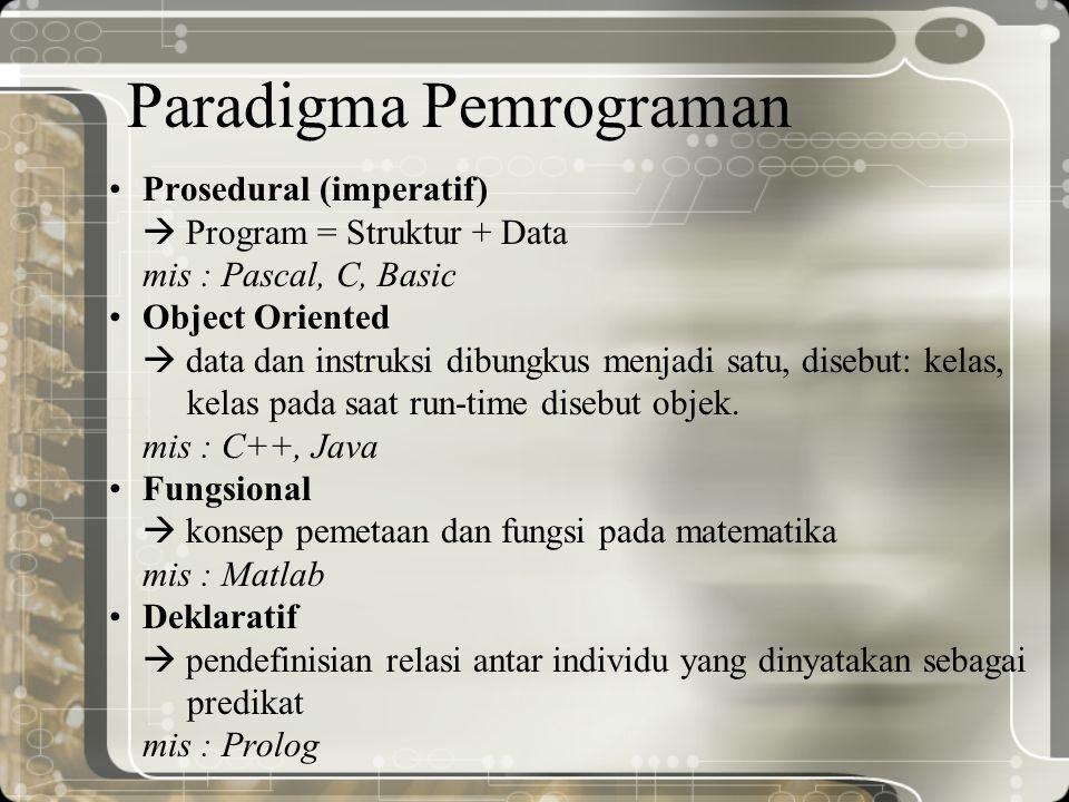 Paradigma Pemrograman Prosedural (imperatif)  Program = Struktur + Data mis : Pascal, C, Basic Object Oriented  data dan instruksi dibungkus menjadi