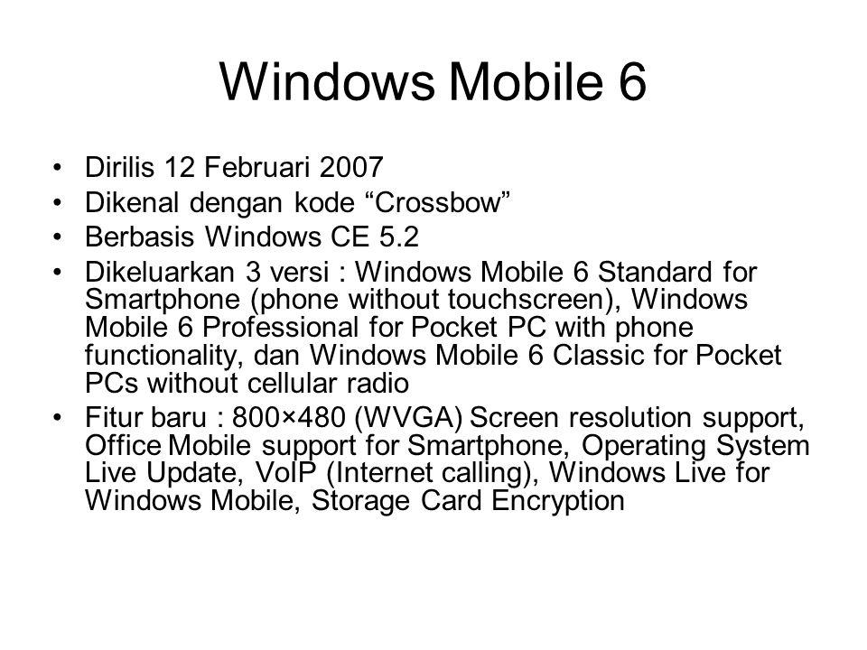 """Windows Mobile 6 Dirilis 12 Februari 2007 Dikenal dengan kode """"Crossbow"""" Berbasis Windows CE 5.2 Dikeluarkan 3 versi : Windows Mobile 6 Standard for S"""