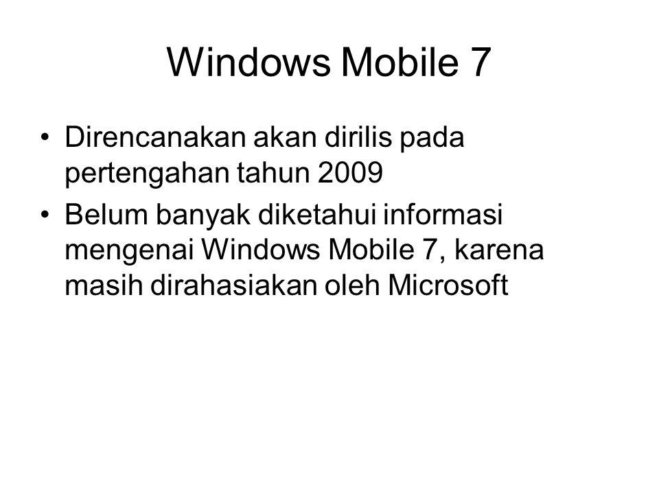 Windows Mobile 7 Direncanakan akan dirilis pada pertengahan tahun 2009 Belum banyak diketahui informasi mengenai Windows Mobile 7, karena masih diraha