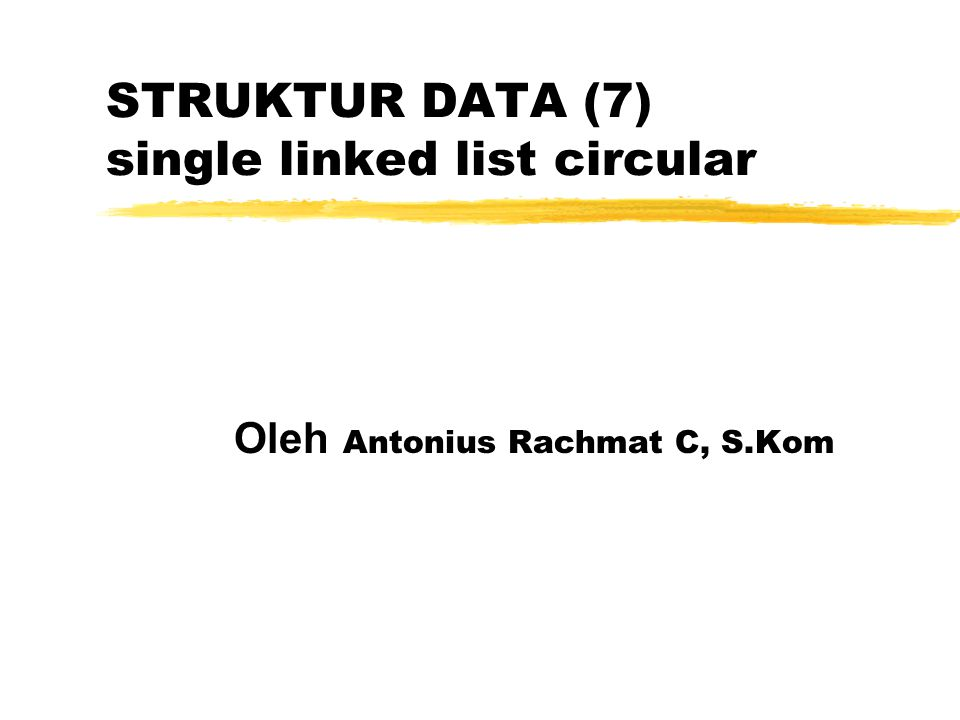 Single Linked List Circular SLLC adalah Single Linked List yang pointer nextnya menunjuk pada dirinya sendiri.