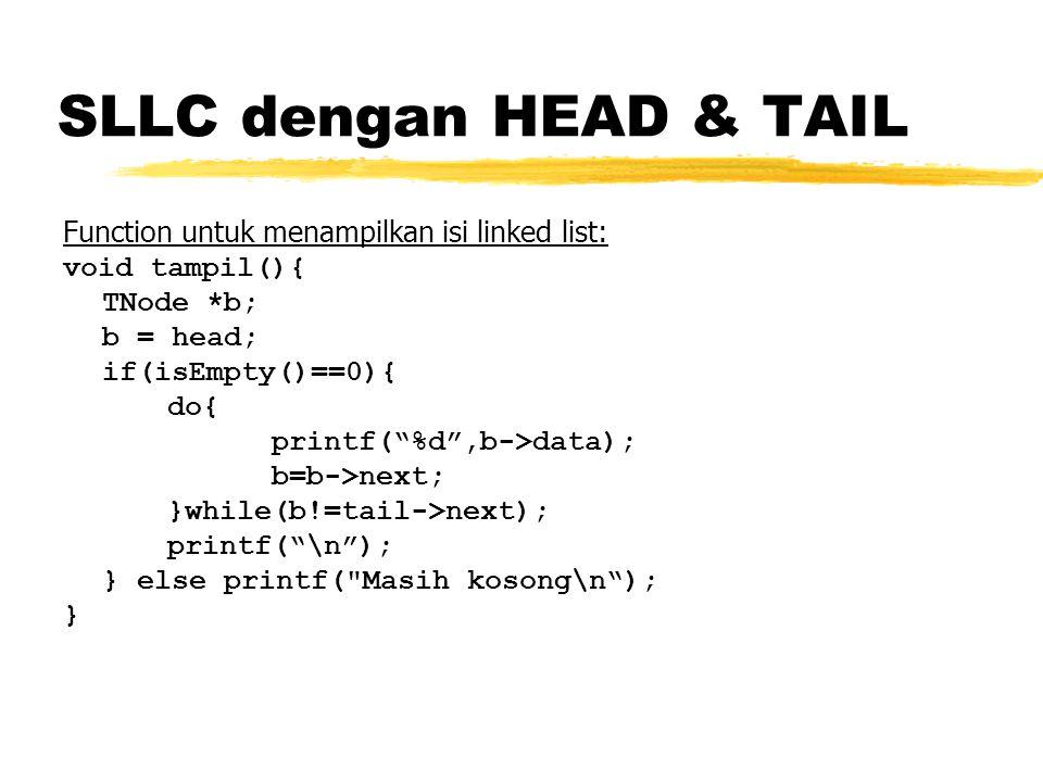"Function untuk menampilkan isi linked list: void tampil(){ TNode *b; b = head; if(isEmpty()==0){ do{ printf(""%d"",b->data); b=b->next; }while(b!=tail->"